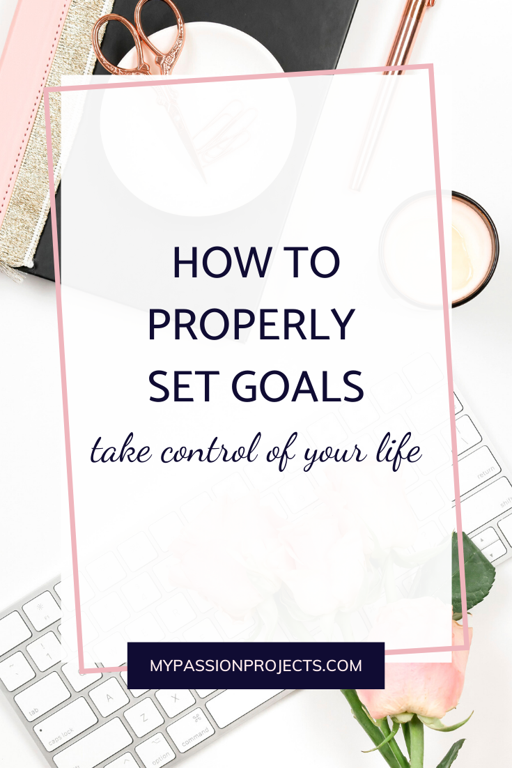 How To Properly Set Goals And Take Control Of Your Life