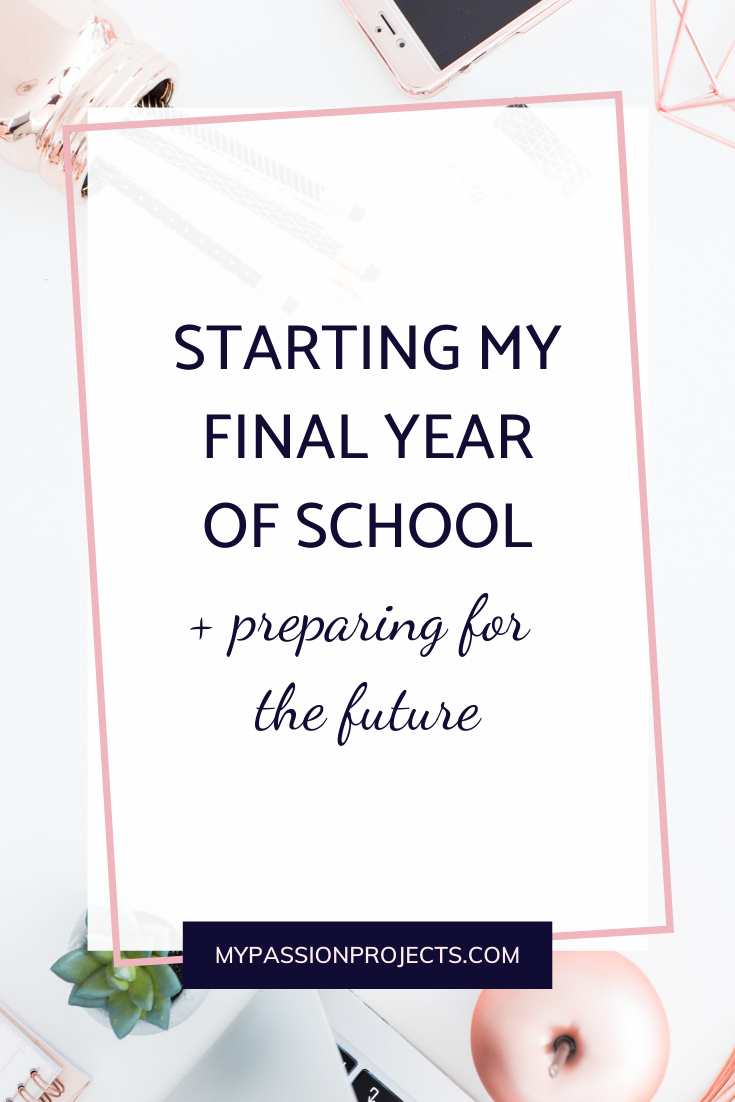 Starting My Final Year of School + Preparing For The Future